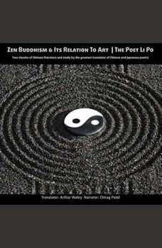 Zen Buddhism and Its relation to Art   The Poet Li Po: Two classics of Chinese literature and study by the greatest translator of Chinese poetry, Arthur Waley