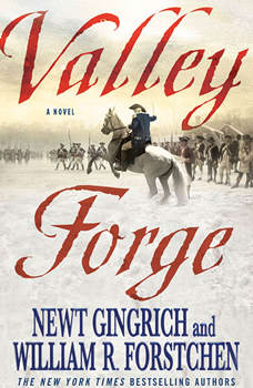 Valley Forge: George Washington and the Crucible of Victory, Newt Gingrich
