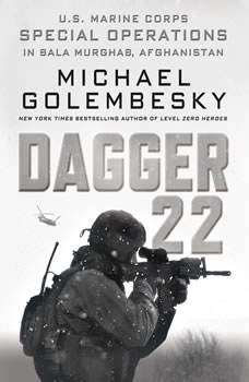Dagger 22: U.S. Marine Corps Special Operations in Bala Murghab, Afghanistan, Michael Golembesky