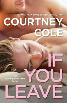 If You Leave: The Beautifully Broken Series: Book 2, Courtney Cole