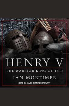 Henry V: The Warrior King of 1415, Ian Mortimer