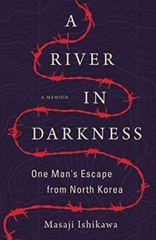 A River in Darkness: One Man's Escape from North Korea, Masaji Ishikawa