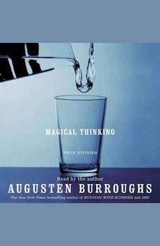 Magical Thinking: True Stories True Stories, Augusten Burroughs