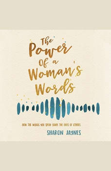 Power of a Woman's Words, The: How the Words You Speak Shape the Lives of Others, Sharon Jaynes