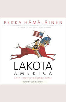 Lakota America: A New History of Indigenous Power, Pekka Hamalainen