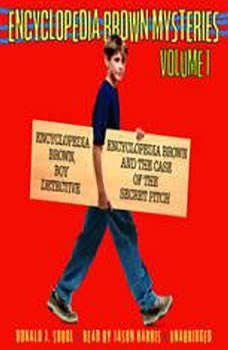Encyclopedia Brown Mysteries, Volume 1: Boy Detective; The Case of the Secret Pitch Boy Detective; The Case of the Secret Pitch, Donald J. Sobol