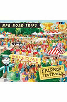 NPR Road Trips: Fairs and Festivals: Stories That Take You Away . . ., NPR