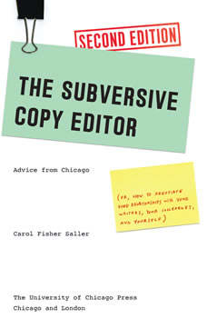 The Subversive Copy Editor: Advice from Chicago (or, How to Negotiate Good Relationships with Your Writers, Your Colleagues, and Yourself), Second Edition Advice from Chicago (or, How to Negotiate Good Relationships with Your Writers, Your Colleagues, and Yourself), Second Edition, Carol Fisher Saller
