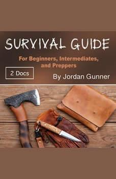Survival Guide: For Beginners, Intermediates, and Preppers, Jordan Gunner