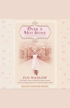 Over a Hot Stove: A Kitchen Maid's Story, Flo Wadlow
