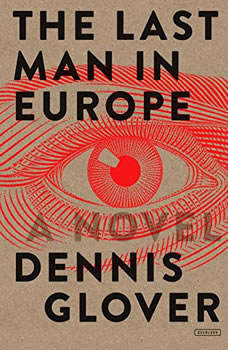 The Last Man in Europe: A Novel, Dennis Glover