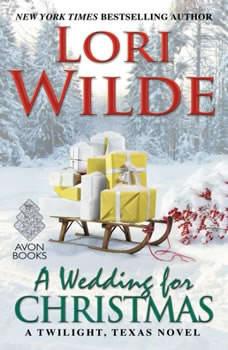 A Wedding for Christmas: A Twilight, Texas Novel, Lori Wilde