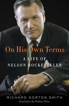 On His Own Terms: A Life of Nelson Rockefeller, Richard Norton Smith