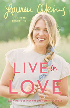 Live in Love: Growing Together Through Life's Changes, Lauren Akins