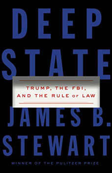 Deep State: Trump, the FBI, and the Rule of Law, James B. Stewart