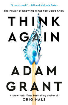 Think Again: The Power of Knowing What You Don't Know, Adam Grant