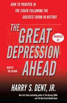 The Great Depression Ahead: How to Prosper in the Crash That Follows the Greatest Boom in History, Harry S. Dent