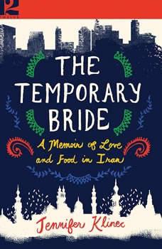 The Temporary Bride: A Memoir of Love and Food in Iran, Jennifer Klinec