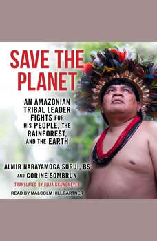 Save The Planet: An Amazonian Tribal Leader Fights for His People, The Rainforest, and The Earth An Amazonian Tribal Leader Fights for His People, The Rainforest, and The Earth, Corine Sombrun