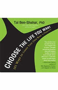 Choose the Life You Want: 101 Ways to Create Your Own Road to Happiness, Tal Ben-Shahar