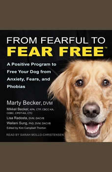 From Fearful to Fear Free: A Positive Program to Free Your Dog from Anxiety, Fears, and Phobias, DVM Becker