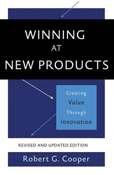 Winning at New Products: Creating Value Through Innovation Creating Value Through Innovation, Robert G. Cooper