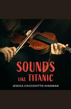 Sounds Like Titanic: A Memoir A Memoir, Jessica Chiccehitto Hindman