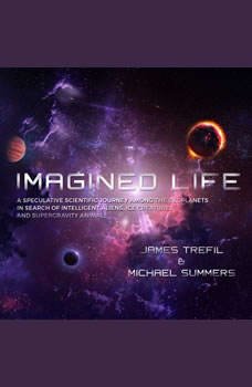 Imagined Life: A Speculative Scientific Journey among the Exoplanets in Search of Intelligent Aliens, Ice Creatures, and Supergravity Animals, Michael Summers