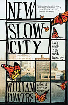 New Slow City: Living Simply in the World's Fastest City Living Simply in the World's Fastest City, William Powers