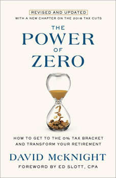 The Power of Zero, Revised and Updated: How to Get to the 0% Tax Bracket and Transform Your Retirement, David McKnight