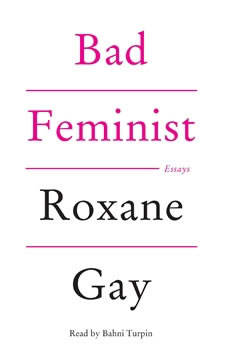 Bad Feminist: Essays, Roxane Gay