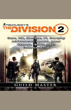 Tom Clancys The Division 2 Game, PS4, Xbox One, PC, Gameplay, Achievements, Apparel, Armor, Weapons, Builds, Jokes, Guide Unofficial, Guild Master