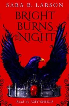 Bright Burns the Night: Book 2 of the Dark Breaks the Dawn Duology, Sara B. Larson