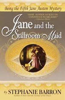 Jane and the Stillroom Maid: Being the Fifth Jane Austen Mystery Being the Fifth Jane Austen Mystery, Stephanie Barron
