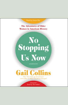 No Stopping Us Now: The Adventures of Older Women in American History The Adventures of Older Women in American History, Gail Collins