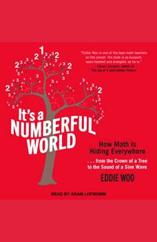 It's a Numberful World: How Math Is Hiding Everywhere, Eddie Woo