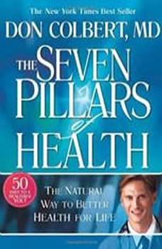 The Seven Pillars of Health: The Natural Way to Better Health for Life, Don Colbert