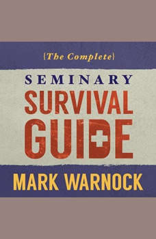 The Complete Seminary Survival Guide, Mark Warnock