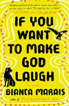 If You Want to Make God Laugh, Bianca Marais