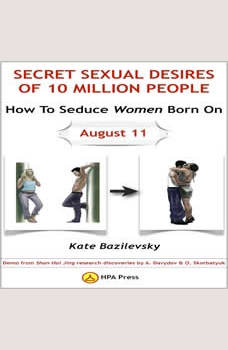 How To Seduce Women Born On August 11 Or Secret Sexual Desires of 10 Million People: Demo From Shan Hai Jing Research Discoveries By A. Davydov & O. Skorbatyuk, Kate Bazilevsky