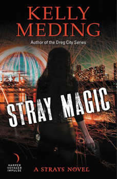 Stray Magic: A Strays Novel, Kelly Meding