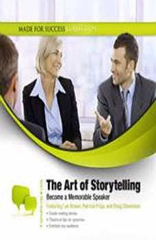 The Art of Storytelling: Become a Memorable Speaker, Made for Success