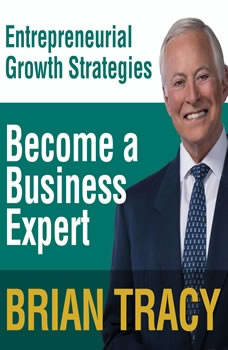 Become a Business Expert: Entrepreneural Growth Strategies, Brian Tracy