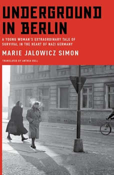 Underground in Berlin: A Young Woman's Extraordinary Tale of Survival in the Heart of Nazi Germany, Marie Jalowicz Simon