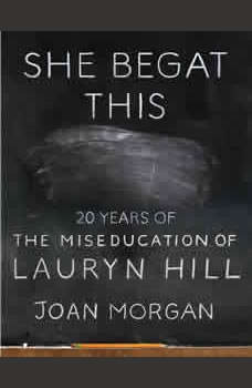 She Begat This: 20 Years of The Miseducation of Lauryn Hill, Joan Morgan