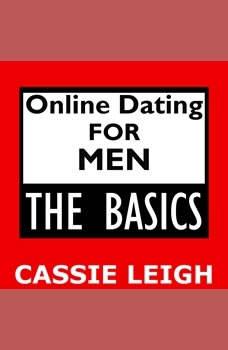 Online Dating for Men: The Basics, Cassie Leigh
