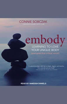 Embody: Learning to Love Your Unique Body (and quiet that critical voice!), Connie Sobczak