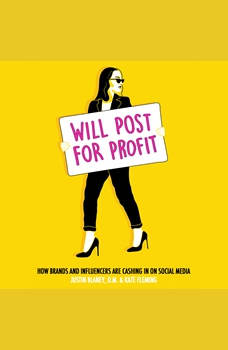 Will Post for Profit: How Brands and Influencers Are Cashing In on Social Media, D.M. Blaney