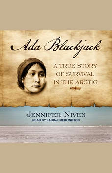 Ada Blackjack: A True Story of Survival in the Arctic, Jennifer Niven