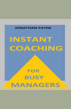 Instant Coaching for Busy Managers: How to have Constructive Conversations in the Workplace, Jonathan Payne